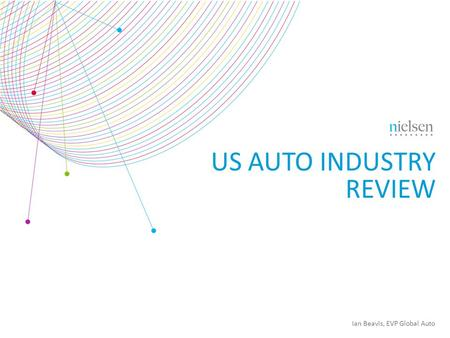 US AUTO INDUSTRY REVIEW Ian Beavis, EVP Global Auto.