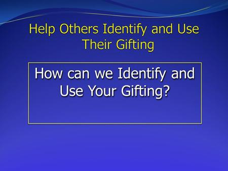 How can we Identify and Use Your Gifting?. George Barna took a survey in 1995 to determine how many believers knew their spiritual gifting. At that time,