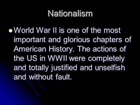 Nationalism <strong>World</strong> <strong>War</strong> II is one of the most important and glorious chapters of American History. The actions of the US in WWII were completely and totally.