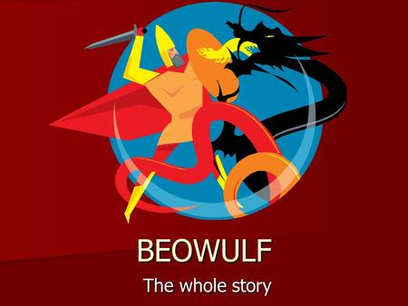 BEOWULF The whole story. Opening Beowulf is the longest and greatest surviving Anglo-Saxon poem. The setting of the epic is the sixth century in what.