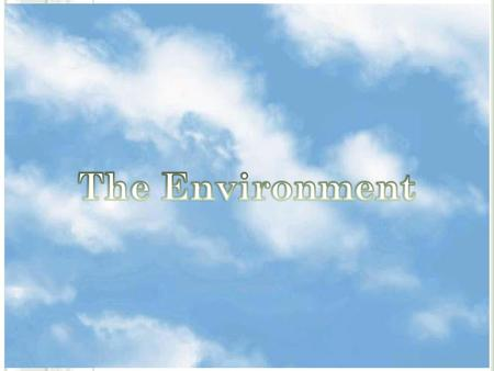 T HE E NVIRONMENT  Managing the Environment  Brief History of Environmental Interest  The Future of the Environment.