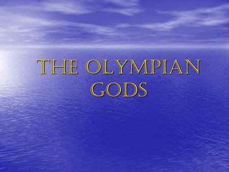 The Olympian Gods. Eeny-meeny-miney-moe! ► The Olympian brothers cast lots to see who would rule the three aspects of earth: air, sea, and the underworld.