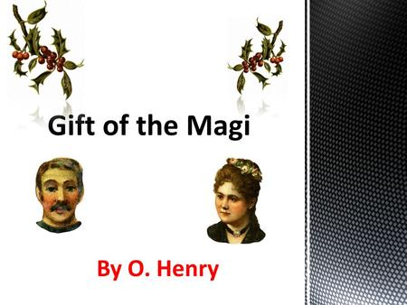 Gift of the Magi By O. Henry.