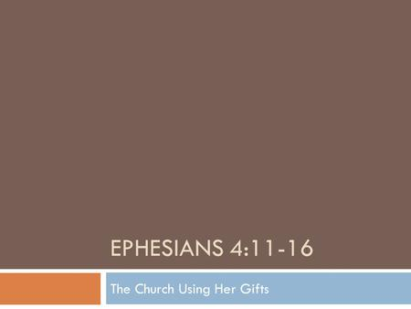 EPHESIANS 4:11-16 The Church Using Her Gifts. Context  Paul in prison (Vs 1)  A new church in a pagan city  (Temple of Artemis)