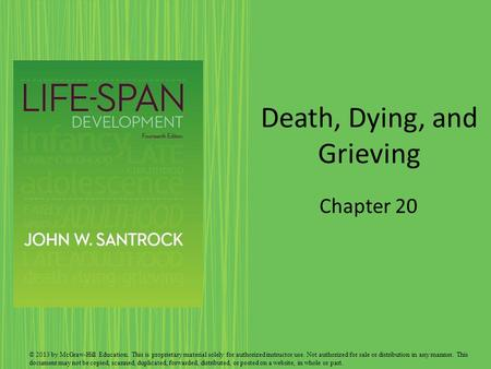 Death, Dying, and Grieving Chapter 20 © 2013 by McGraw-Hill Education. This is proprietary material solely for authorized instructor use. Not authorized.