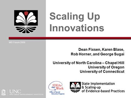 Dean Fixsen, Karen Blase, Rob Horner, and George Sugai University of North Carolina – Chapel Hill University of Oregon University of Connecticut Scaling.
