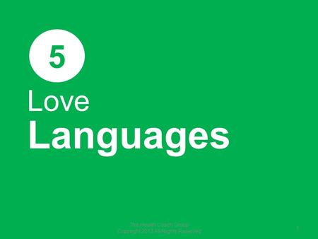Love Languages 5 The Health Coach Group Copyright 2013 All Rights Reserved 1.