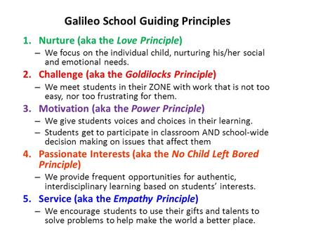 Galileo School Guiding Principles 1.Nurture (aka the Love Principle) – We focus on the individual child, nurturing his/her social and emotional needs.