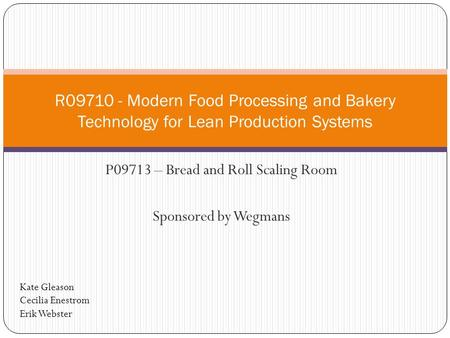 P09713 – Bread and Roll Scaling Room Sponsored by Wegmans R09710 - Modern Food Processing and Bakery Technology for Lean Production Systems Kate Gleason.