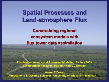 Spatial Processes and Land-atmosphere Flux Constraining regional ecosystem models with flux tower data assimilation Flux Measurements and Advanced Modeling,