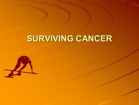 SURVIVING CANCER. IMPACT 0f cancer on : Psychological functioning – quality of life Role of psychological variables in cancer risk & survival.