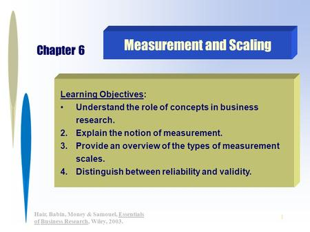 1 Hair, Babin, Money & Samouel, Essentials of Business Research, Wiley, 2003. Learning Objectives: Understand the role of concepts in business research.