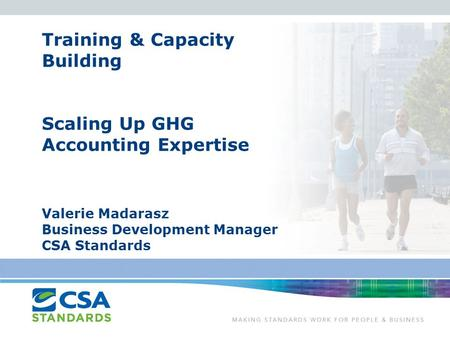 Training & Capacity Building Scaling Up GHG Accounting Expertise Valerie Madarasz Business Development Manager CSA Standards.