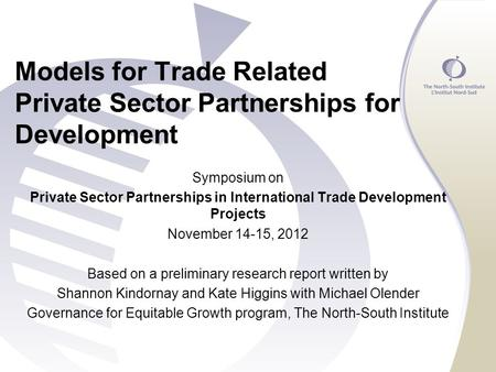 Models for Trade Related Private Sector Partnerships for Development Symposium on Private Sector Partnerships in International Trade Development Projects.