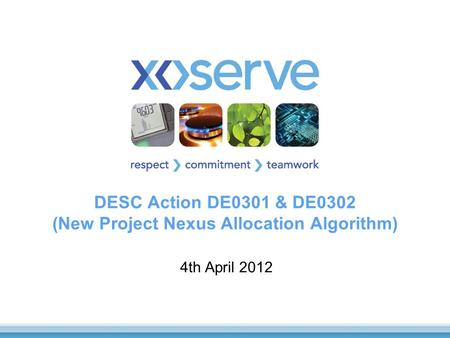 DESC Action DE0301 & DE0302 (New Project Nexus Allocation Algorithm) 4th April 2012.