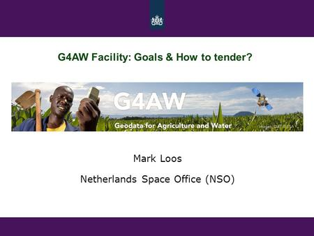 Mark Loos Netherlands Space Office (NSO) G4AW Facility: Goals & How to tender?