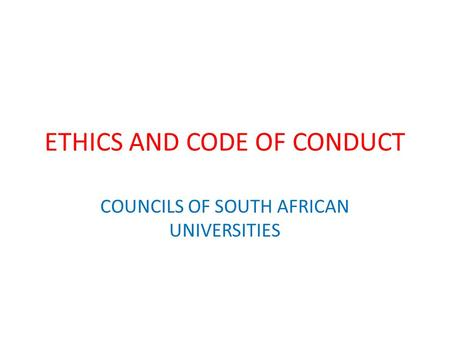 ETHICS AND CODE OF CONDUCT COUNCILS OF SOUTH AFRICAN UNIVERSITIES.