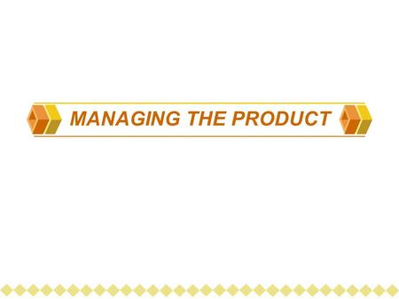 MANAGING THE PRODUCT. 2 4 Ps  PRODUCT  PRICE  PLACE  PROMOTION PRODUCT : Anything that can be offered to a market to satisfy a need and want.