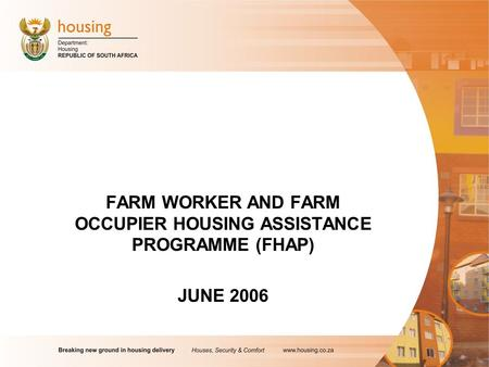FARM WORKER AND FARM OCCUPIER HOUSING ASSISTANCE PROGRAMME (FHAP) JUNE 2006.