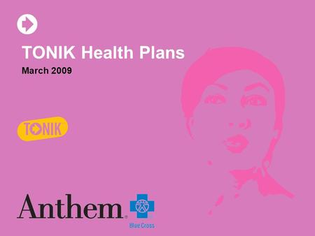 March 2009 TONIK Health Plans. TONIK  3 health plans  Targeted to 20-something's  Simplified benefit and design  Online enrollment 2.