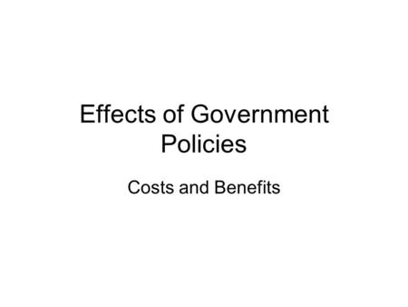 Effects of Government Policies Costs and Benefits.