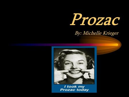 Prozac By: Michelle Krieger A Little History About the Drug they Call Prozac Dec 29, 1987 - Prozac was allowed on the US market. Sep 1989 - In September.