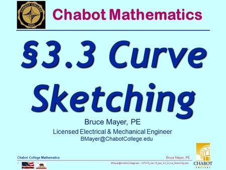MTH15_Lec-15_sec_3-3_Curve_Sketching.pptx 1 Bruce Mayer, PE Chabot College Mathematics Bruce Mayer, PE Licensed Electrical & Mechanical.