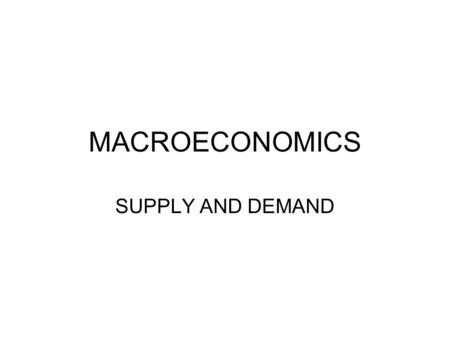 MACROECONOMICS SUPPLY AND DEMAND. DEMAND Demand is a schedule or a graph showing the relationship between the price of a product and the amount of consumers.