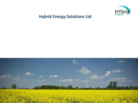Hybrid Energy Solutions Ltd. Executive Summary Hybrid Energy provides renewable energy based hybrid power generation technologies for the Telecommunications.