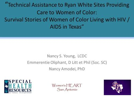 """ Technical Assistance to Ryan White Sites Providing Care to Women of Color: Survival Stories of Women of Color Living with HIV / AIDS in Texas"" Nancy."