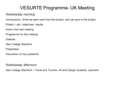 VESURTE Programme- UK Meeting Wednesday morning Introductions, What we each want from the project, and can give to the project Project – aim, objectives,