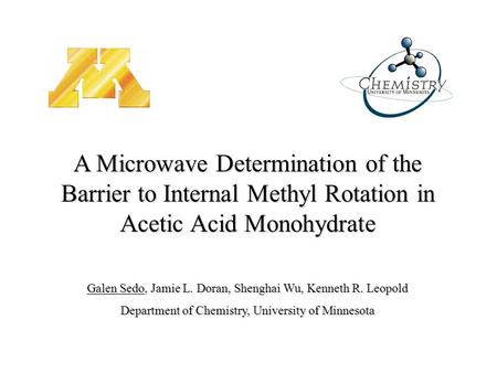 Galen Sedo, Jamie L. Doran, Shenghai Wu, Kenneth R. Leopold Department of Chemistry, University of Minnesota A Microwave Determination of the Barrier to.