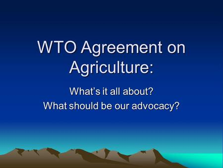 WTO Agreement on Agriculture: What's it all about? What should be our advocacy?