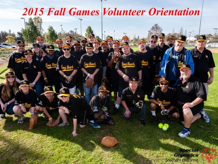 2015 Fall Games Volunteer Orientation. Thank you for offering your time to Special Olympics, Southern California (SOSC). SOSC would not exist today without.
