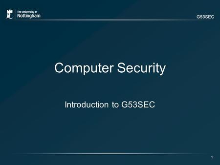 G53SEC Computer Security Introduction to G53SEC 1.