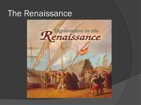The Renaissance. Ch.5 Sec 1 The word renaissance means rebirth The renaissance began in Italy and eventually spread throughout Europe Characteristics.