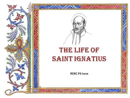 The Life of Saint Ignatius RERC P4 June RERC P4 June.