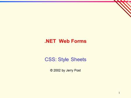 1.NET Web Forms CSS: Style Sheets © 2002 by Jerry Post.