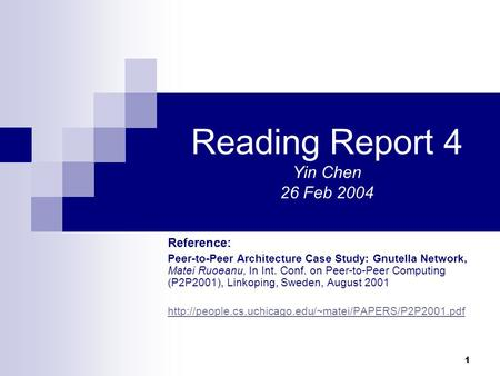 1 Reading Report 4 Yin Chen 26 Feb 2004 Reference: Peer-to-Peer Architecture Case Study: Gnutella Network, Matei Ruoeanu, In Int. Conf. on Peer-to-Peer.
