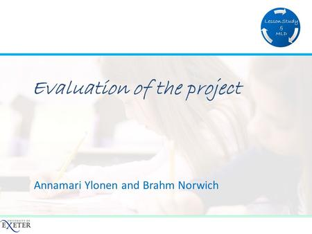 Annamari Ylonen and Brahm Norwich Evaluation of the project.