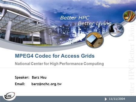 1/23/2005 page1 11/11/2004 MPEG4 Codec for Access Grids National Center for High Performance Computing Speaker: Barz Hsu