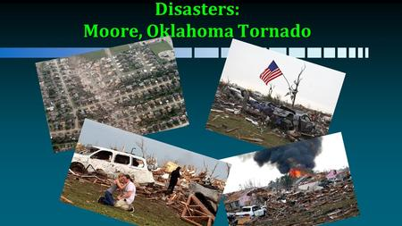 Disasters: Moore, Oklahoma Tornado. 2013 Accident Statistics Motor vehiclesMotor vehicles 32,719 fatalities32,719 fatalities An additional 2,313,000 people.