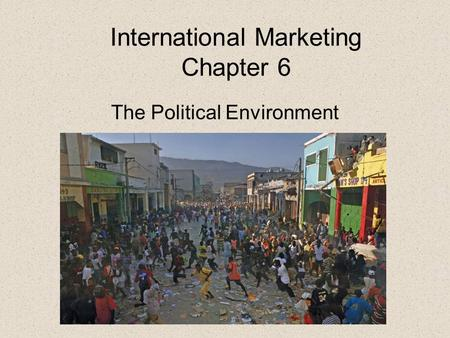 International Marketing Chapter 6 The Political Environment.