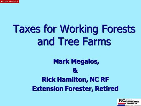 Taxes for Working Forests and Tree Farms Mark Megalos, Mark Megalos,& Rick Hamilton, NC RF Extension Forester, Retired.