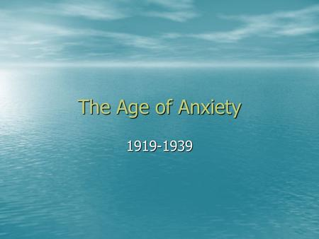 "The Age of Anxiety 1919-1939. New Cultural Frontiers Postwar Pessimism Postwar Pessimism –Anti-war sentiment The lost generation"" The lost generation"""