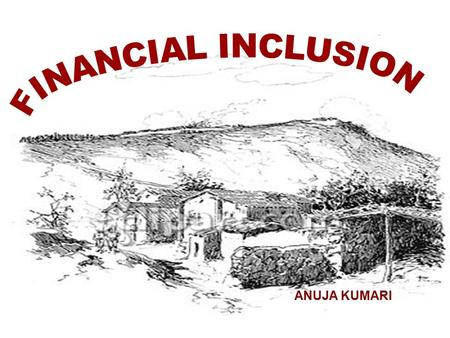 "ANUJA KUMARI. ""The process of ensuring access to financial services and timely and adequate credit where needed by vulnerable groups such as weaker sections."