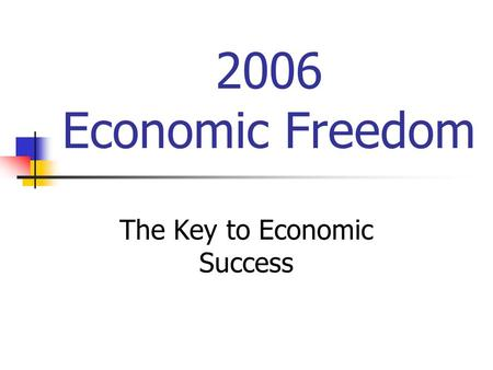 2006 Economic Freedom The Key to Economic Success.