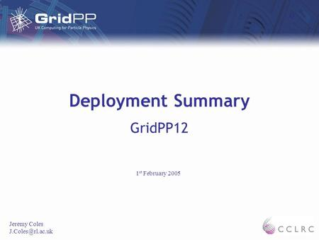 Deployment Summary GridPP12 Jeremy Coles 1 st February 2005.