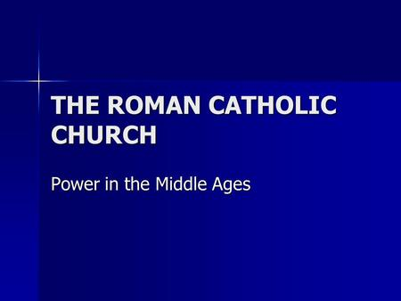 THE ROMAN CATHOLIC CHURCH Power in the Middle Ages.