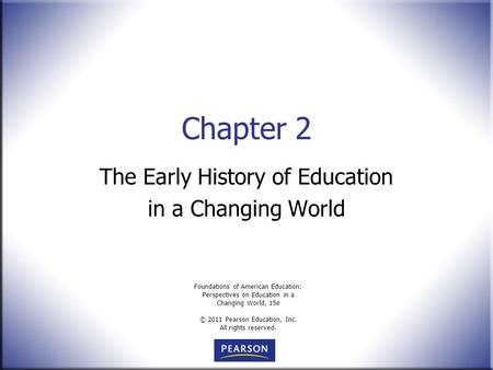 Foundations of American Education: Perspectives on Education in a Changing World, 15e © 2011 Pearson Education, Inc. All rights reserved. Chapter 2 The.